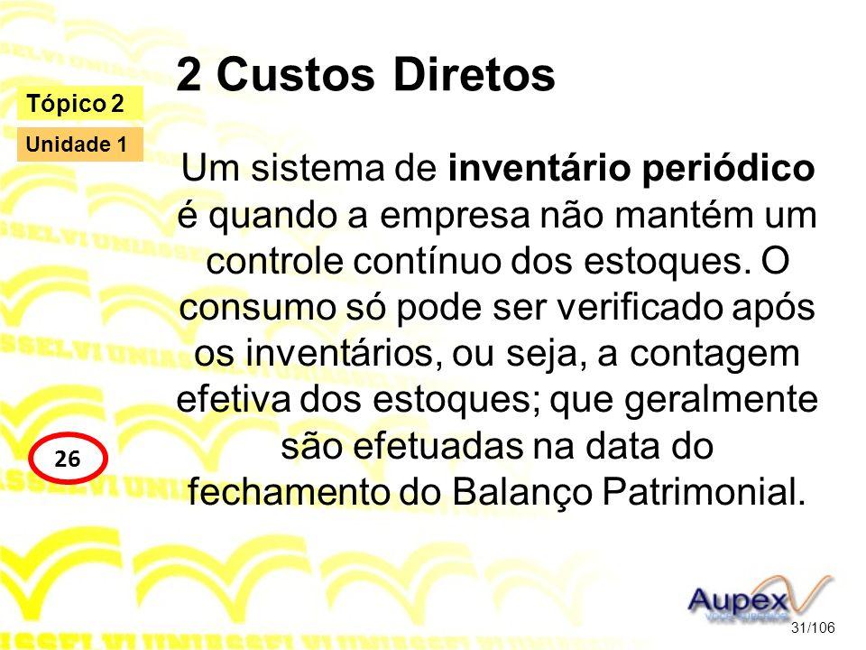 2 Custos Diretos Um sistema de inventário periódico é quando a empresa não mantém um controle contínuo dos estoques. O consumo só pode ser verificado