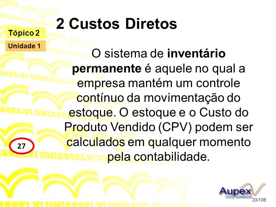 2 Custos Diretos O sistema de inventário permanente é aquele no qual a empresa mantém um controle contínuo da movimentação do estoque. O estoque e o C