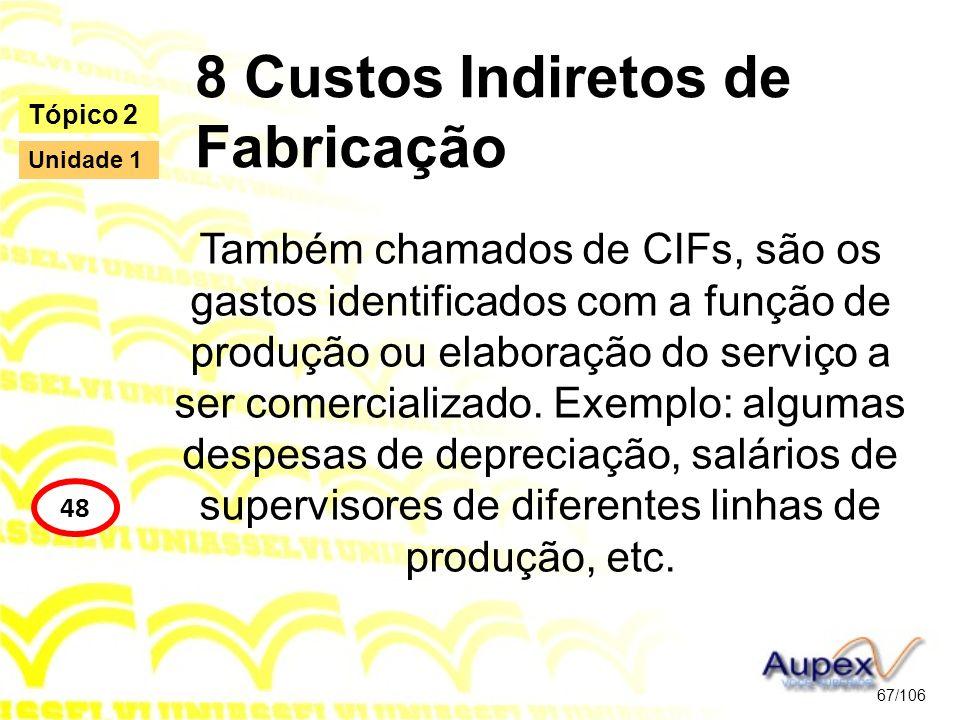 8 Custos Indiretos de Fabricação Também chamados de CIFs, são os gastos identificados com a função de produção ou elaboração do serviço a ser comercia