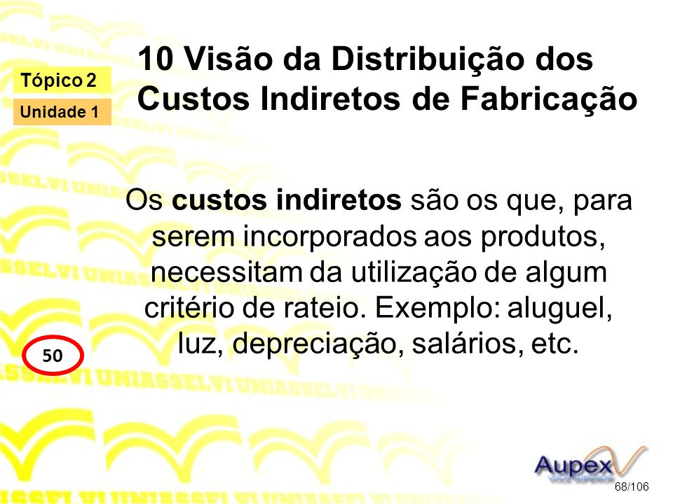 10 Visão da Distribuição dos Custos Indiretos de Fabricação Os custos indiretos são os que, para serem incorporados aos produtos, necessitam da utiliz