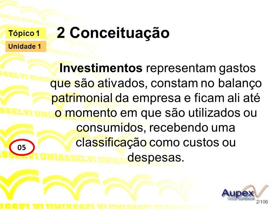 2 Conceituação Investimentos representam gastos que são ativados, constam no balanço patrimonial da empresa e ficam ali até o momento em que são utili