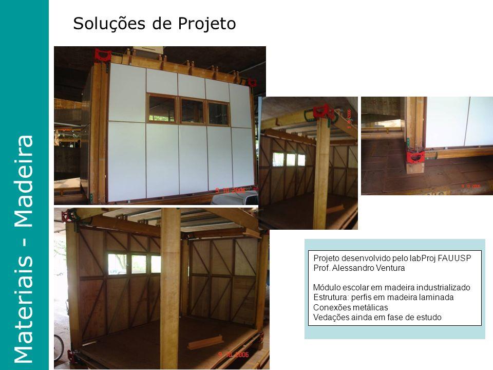Materiais - Madeira Soluções de Projeto Projeto desenvolvido pelo labProj FAUUSP Prof.