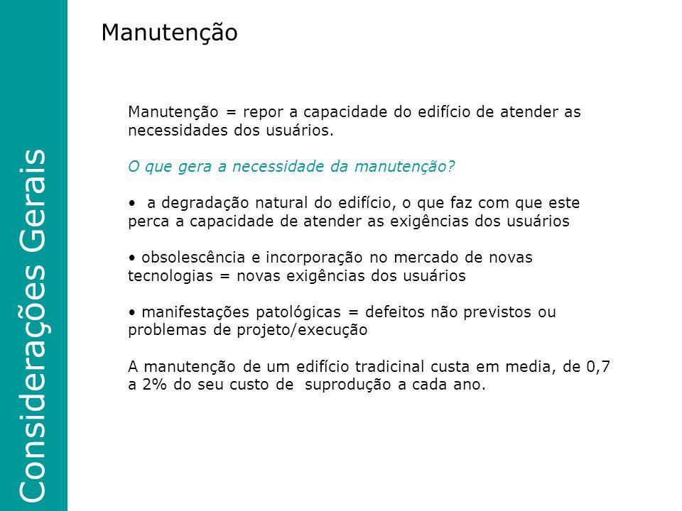 Considerações Gerais Manutenção Manutenção = repor a capacidade do edifício de atender as necessidades dos usuários.