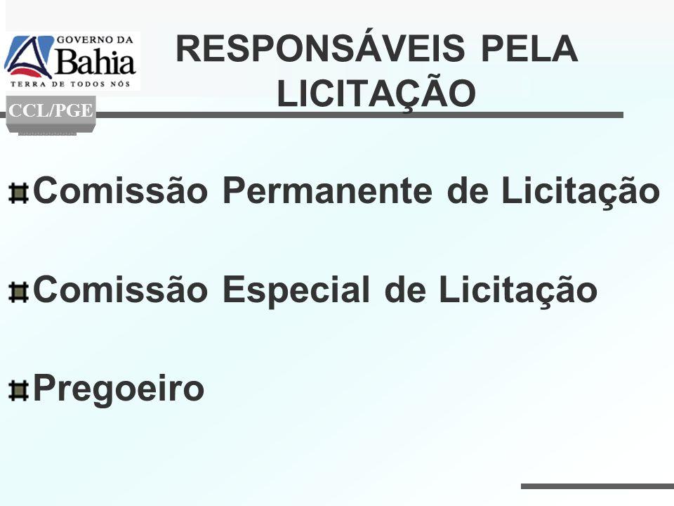 RESPONSÁVEIS PELA LICITAÇÃO Comissão Permanente de Licitação Comissão Especial de Licitação Pregoeiro CCL/PGE