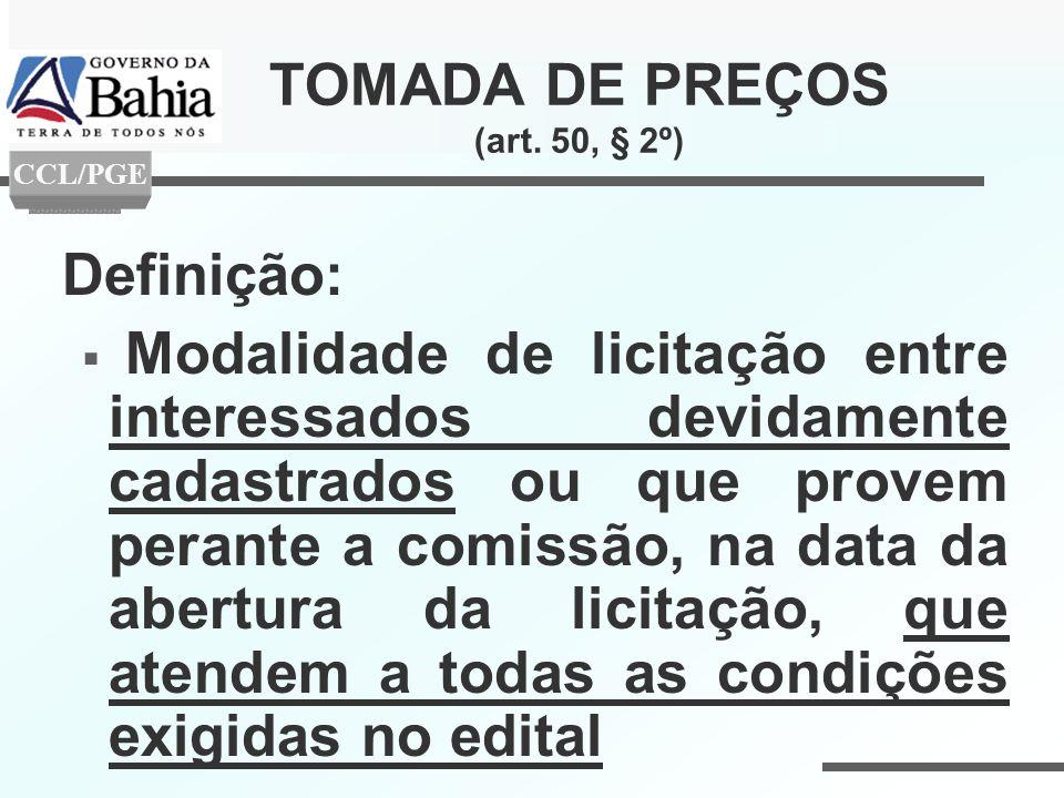 TOMADA DE PREÇOS (art. 50, § 2º) Definição: Modalidade de licitação entre interessados devidamente cadastrados ou que provem perante a comissão, na da