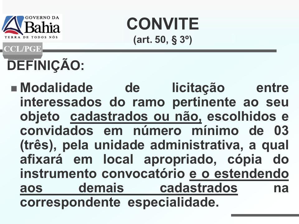 CONVITE (art. 50, § 3º) DEFINIÇÃO: Modalidade de licitação entre interessados do ramo pertinente ao seu objeto cadastrados ou não, escolhidos e convid