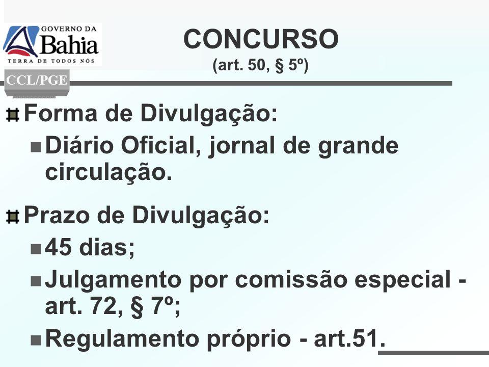 CONCURSO (art. 50, § 5º) Forma de Divulgação: Diário Oficial, jornal de grande circulação. Prazo de Divulgação: 45 dias; Julgamento por comissão espec