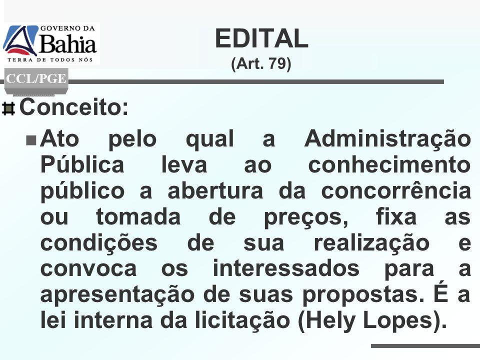 EDITAL (Art. 79) Conceito: Ato pelo qual a Administração Pública leva ao conhecimento público a abertura da concorrência ou tomada de preços, fixa as