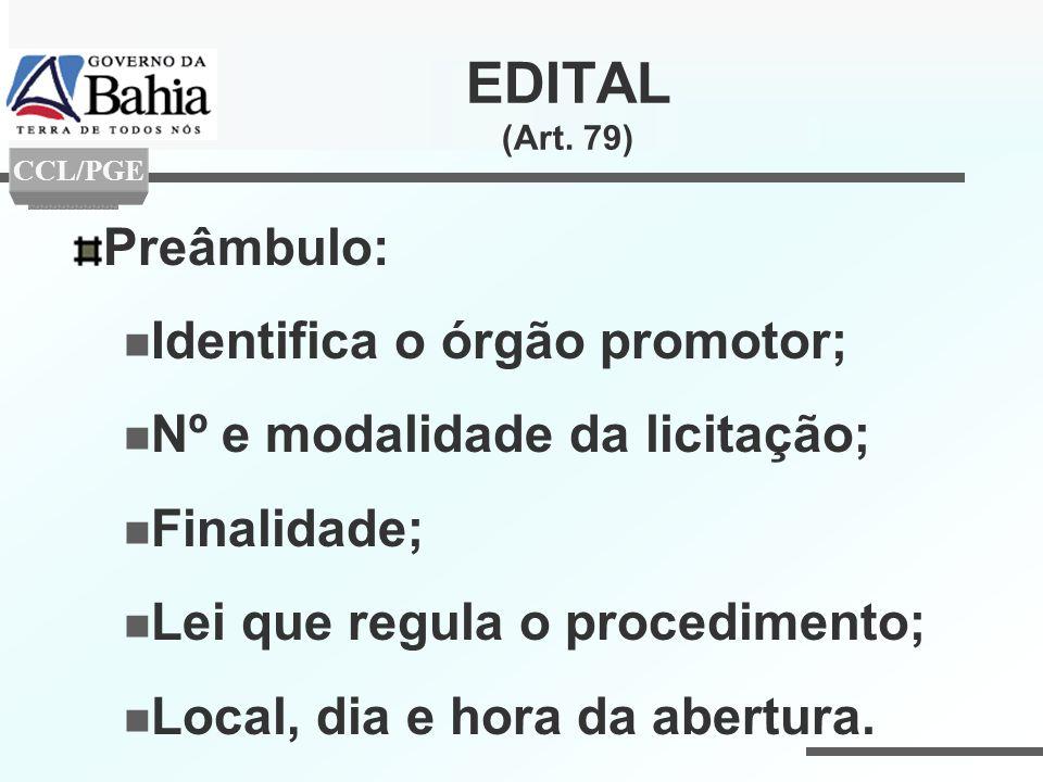 Preâmbulo: Identifica o órgão promotor; Nº e modalidade da licitação; Finalidade; Lei que regula o procedimento; Local, dia e hora da abertura. EDITAL