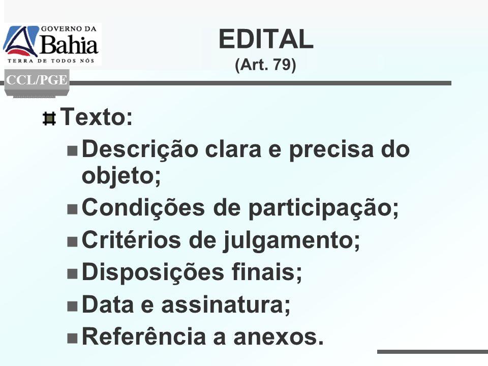 EDITAL (Art. 79) Texto: Descrição clara e precisa do objeto; Condições de participação; Critérios de julgamento; Disposições finais; Data e assinatura