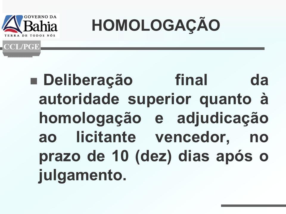 HOMOLOGAÇÃO Deliberação final da autoridade superior quanto à homologação e adjudicação ao licitante vencedor, no prazo de 10 (dez) dias após o julgam