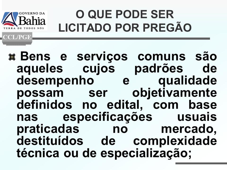 O QUE PODE SER LICITADO POR PREGÃO Bens e serviços comuns são aqueles cujos padrões de desempenho e qualidade possam ser objetivamente definidos no ed