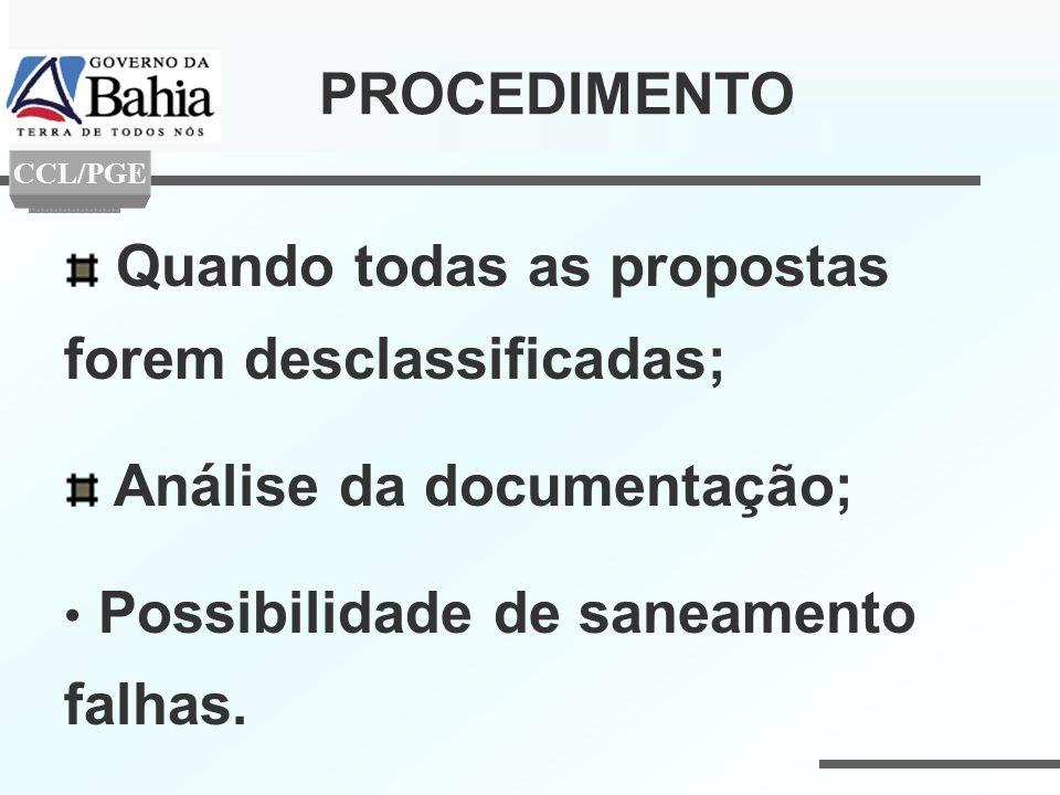 Quando todas as propostas forem desclassificadas; Análise da documentação; Possibilidade de saneamento falhas. PROCEDIMENTO CCL/PGE