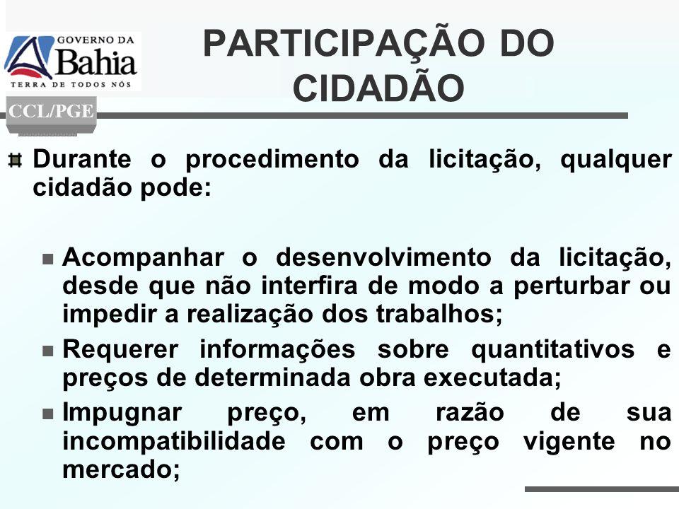 PARTICIPAÇÃO DO CIDADÃO Durante o procedimento da licitação, qualquer cidadão pode: Acompanhar o desenvolvimento da licitação, desde que não interfira
