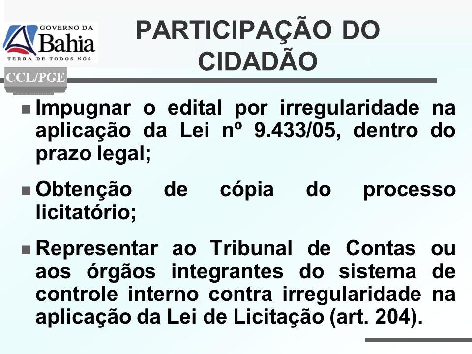 PARTICIPAÇÃO DO CIDADÃO Impugnar o edital por irregularidade na aplicação da Lei nº 9.433/05, dentro do prazo legal; Obtenção de cópia do processo lic