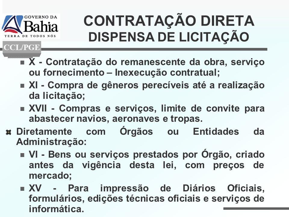 CONTRATAÇÃO DIRETA DISPENSA DE LICITAÇÃO X - Contratação do remanescente da obra, serviço ou fornecimento – Inexecução contratual; XI - Compra de gêne