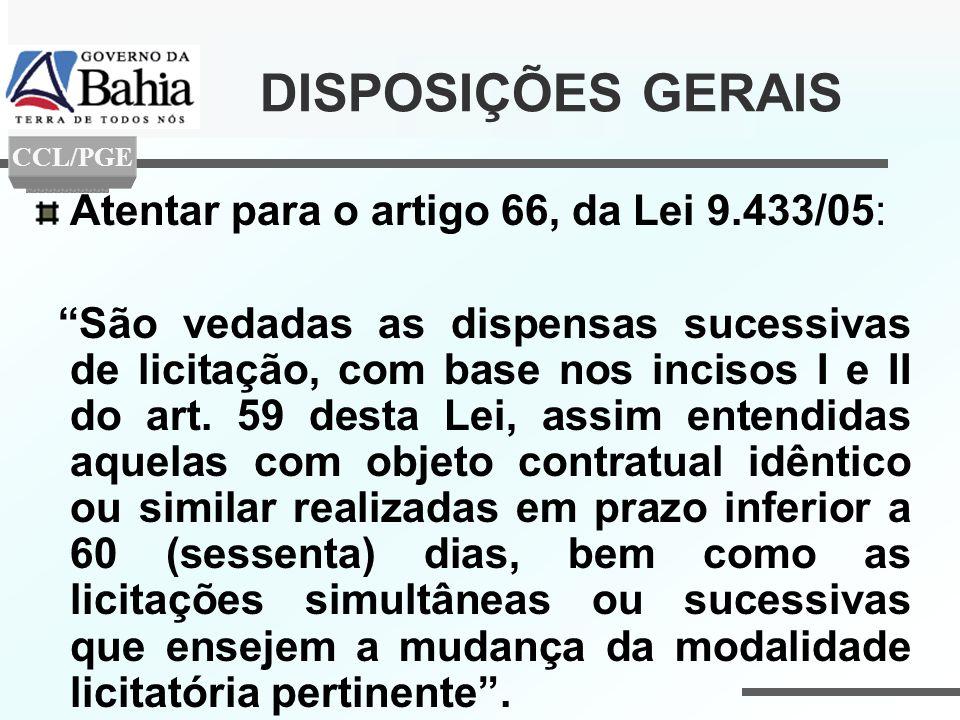 DISPOSIÇÕES GERAIS Atentar para o artigo 66, da Lei 9.433/05: São vedadas as dispensas sucessivas de licitação, com base nos incisos I e II do art. 59