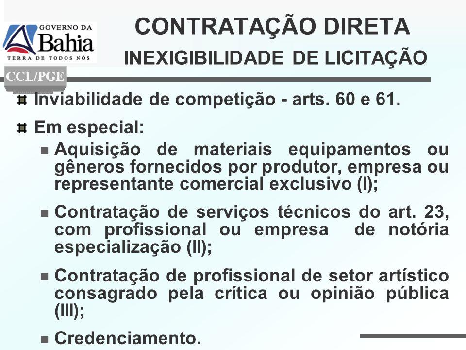 CONTRATAÇÃO DIRETA INEXIGIBILIDADE DE LICITAÇÃO Inviabilidade de competição - arts. 60 e 61. Em especial: Aquisição de materiais equipamentos ou gêner