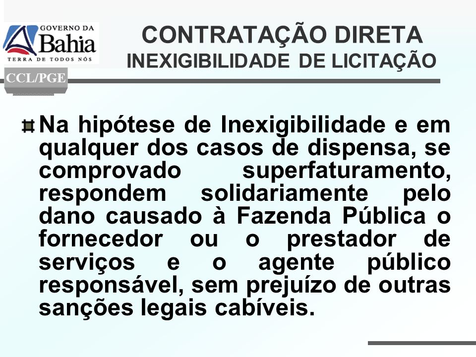 CONTRATAÇÃO DIRETA INEXIGIBILIDADE DE LICITAÇÃO Na hipótese de Inexigibilidade e em qualquer dos casos de dispensa, se comprovado superfaturamento, re