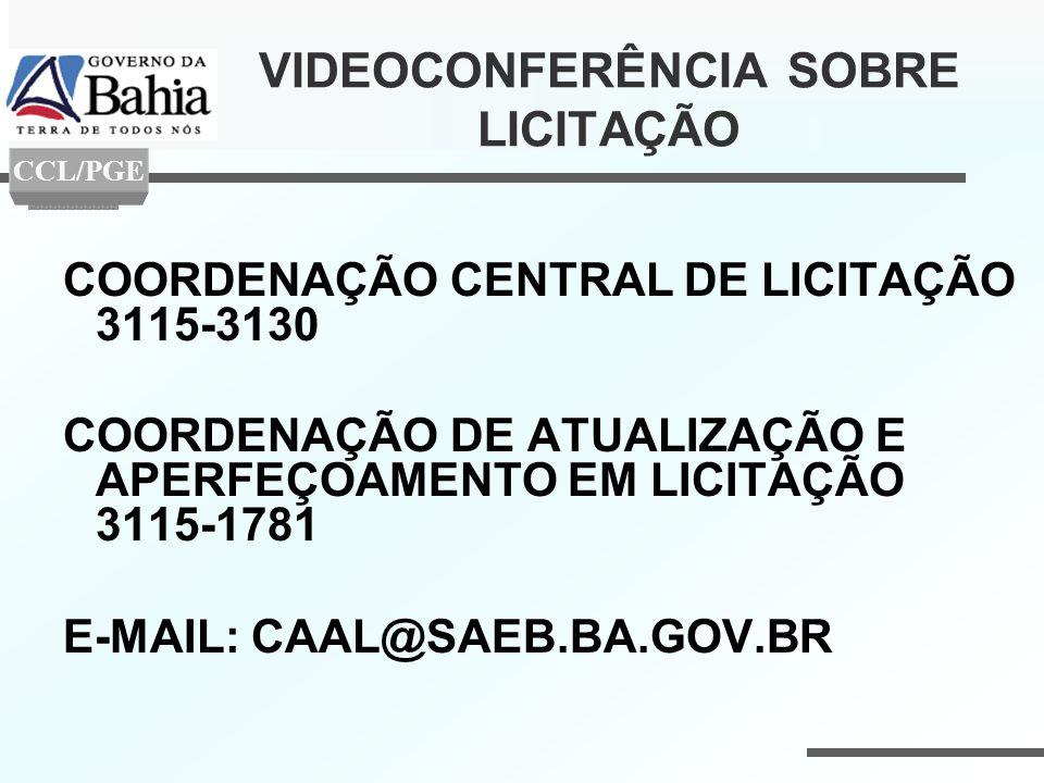 VIDEOCONFERÊNCIA SOBRE LICITAÇÃO COORDENAÇÃO CENTRAL DE LICITAÇÃO 3115-3130 COORDENAÇÃO DE ATUALIZAÇÃO E APERFEÇOAMENTO EM LICITAÇÃO 3115-1781 E-MAIL: