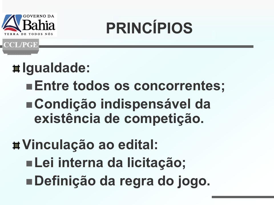 PRINCÍPIOS Igualdade: Entre todos os concorrentes; Condição indispensável da existência de competição. Vinculação ao edital: Lei interna da licitação;
