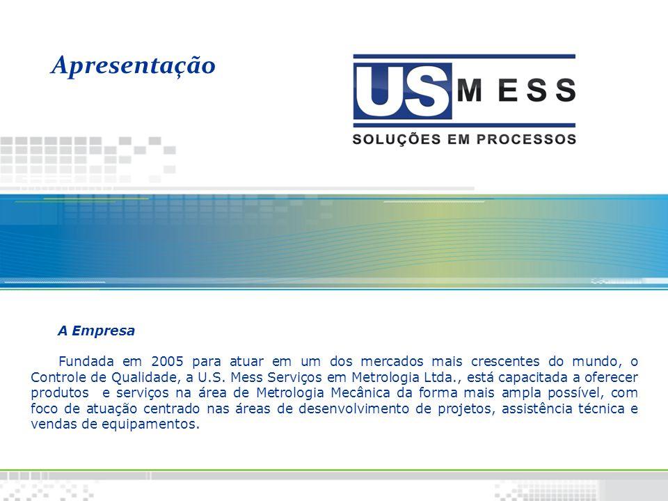 Apresentação A Empresa Fundada em 2005 para atuar em um dos mercados mais crescentes do mundo, o Controle de Qualidade, a U.S. Mess Serviços em Metrol