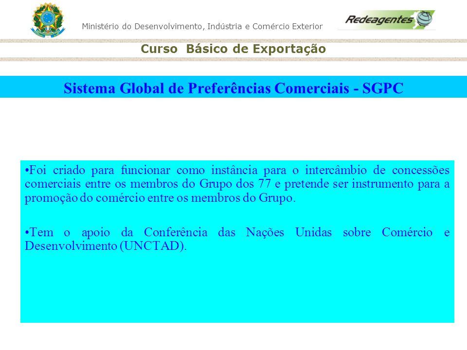 Ministério do Desenvolvimento, Indústria e Comércio Exterior Curso Básico de Exportação Sistema Global de Preferências Comerciais - SGPC Foi criado pa