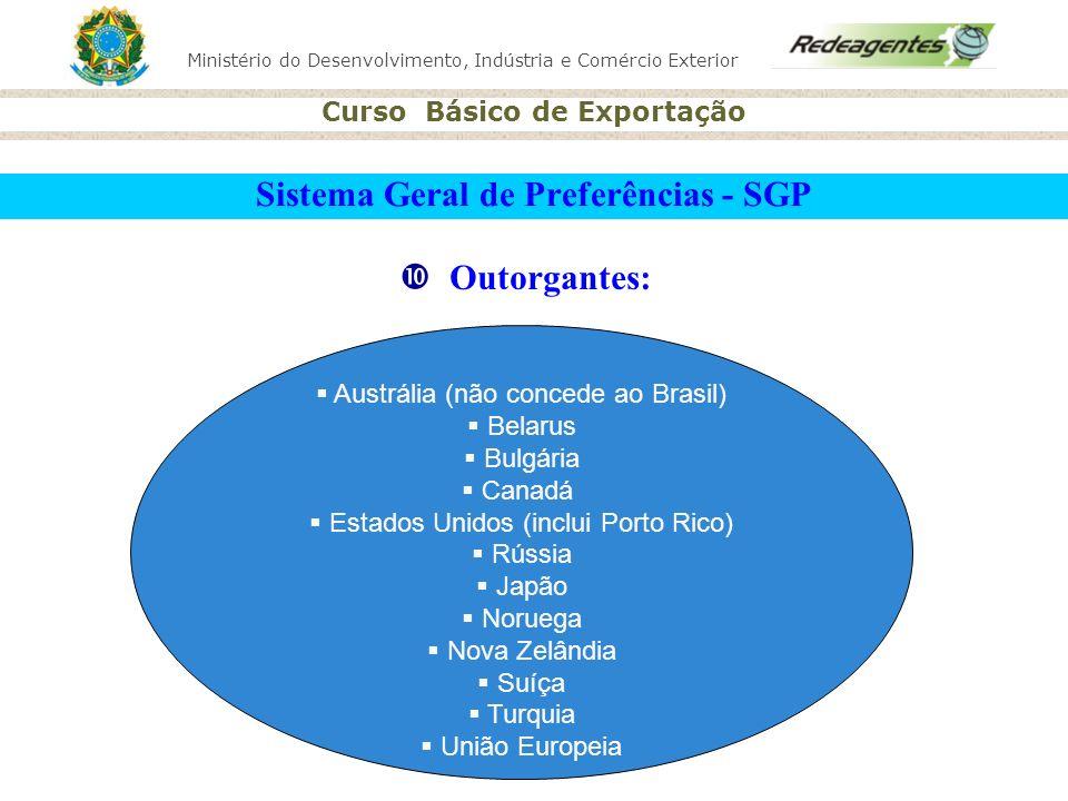 Ministério do Desenvolvimento, Indústria e Comércio Exterior Curso Básico de Exportação Sistema Geral de Preferências - SGP Outorgantes: Austrália (nã