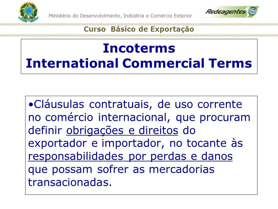 Ministério do Desenvolvimento, Indústria e Comércio Exterior Curso Básico de Exportação Incoterms International Commercial Terms Cláusulas contratuais