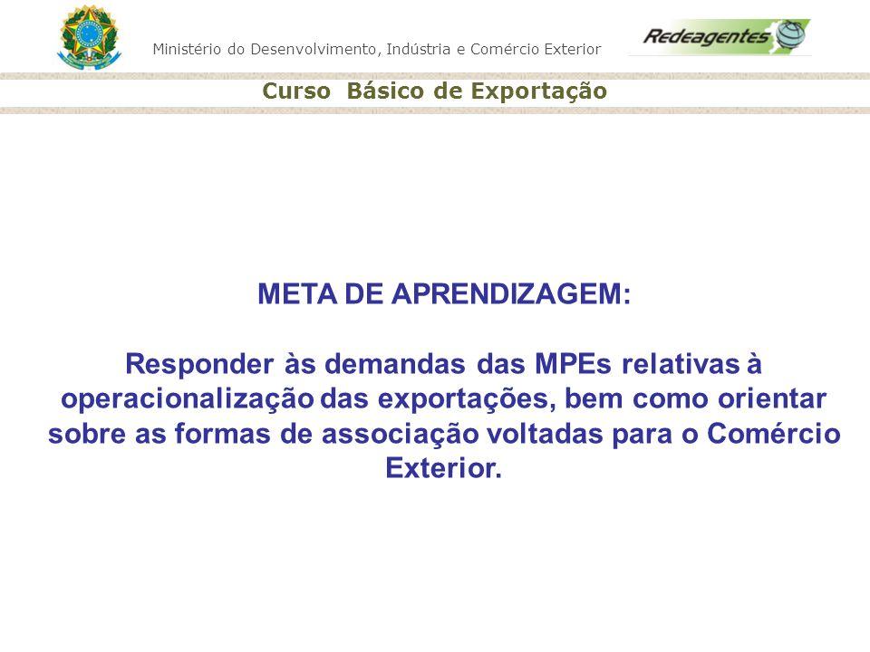 Curso Básico de Exportação META DE APRENDIZAGEM: Responder às demandas das MPEs relativas à operacionalização das exportações, bem como orientar sobre
