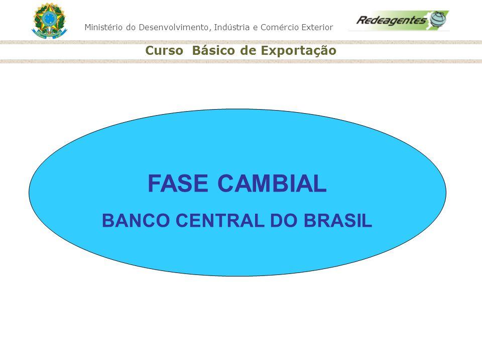 Ministério do Desenvolvimento, Indústria e Comércio Exterior Curso Básico de Exportação FASE CAMBIAL BANCO CENTRAL DO BRASIL