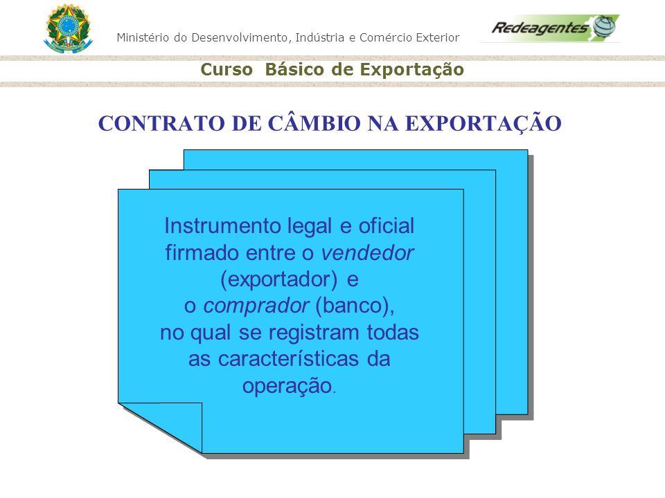 Ministério do Desenvolvimento, Indústria e Comércio Exterior Curso Básico de Exportação CONTRATO DE CÂMBIO NA EXPORTAÇÃO Instrumento legal e oficial f