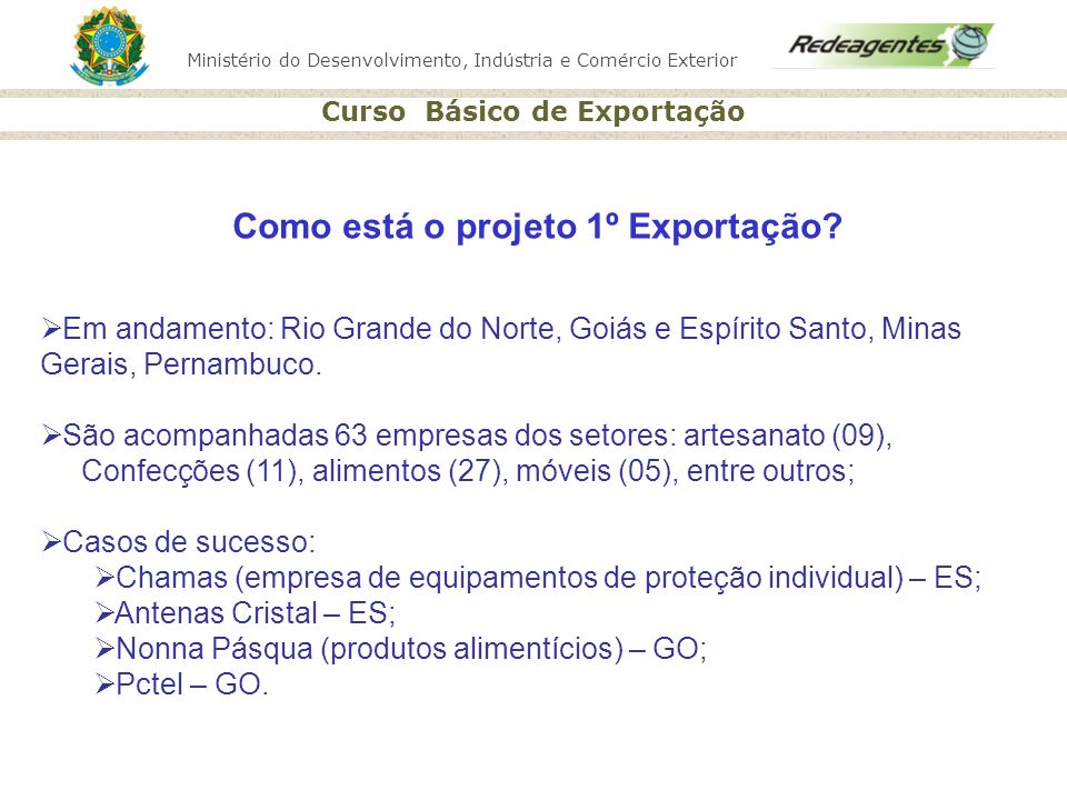 Ministério do Desenvolvimento, Indústria e Comércio Exterior Curso Básico de Exportação Como está o projeto 1º Exportação? Em andamento: Rio Grande do