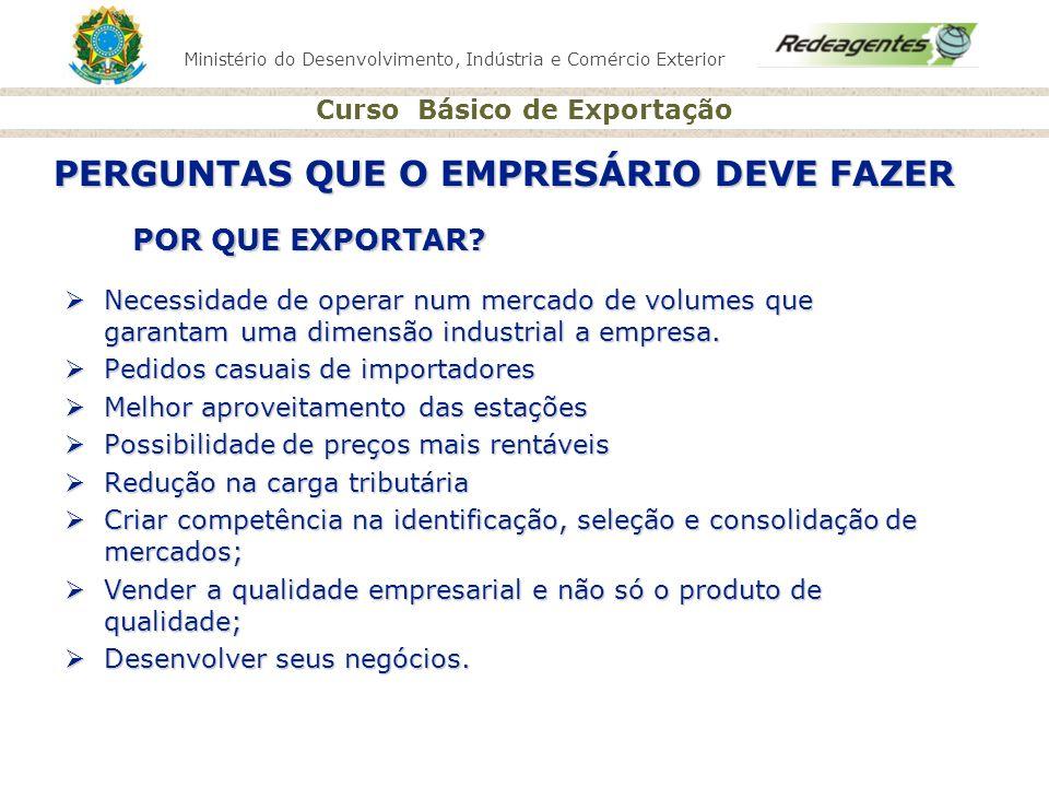 Ministério do Desenvolvimento, Indústria e Comércio Exterior Curso Básico de Exportação POR QUE EXPORTAR? Necessidade de operar num mercado de volumes