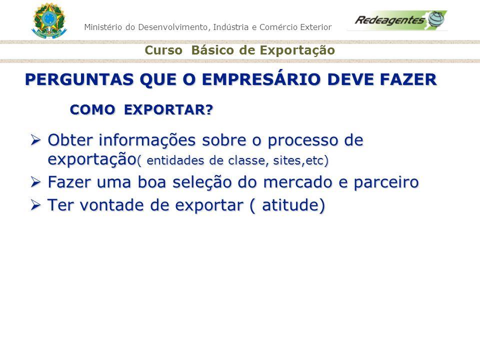 Ministério do Desenvolvimento, Indústria e Comércio Exterior Curso Básico de Exportação COMO EXPORTAR? Obter informações sobre o processo de exportaçã