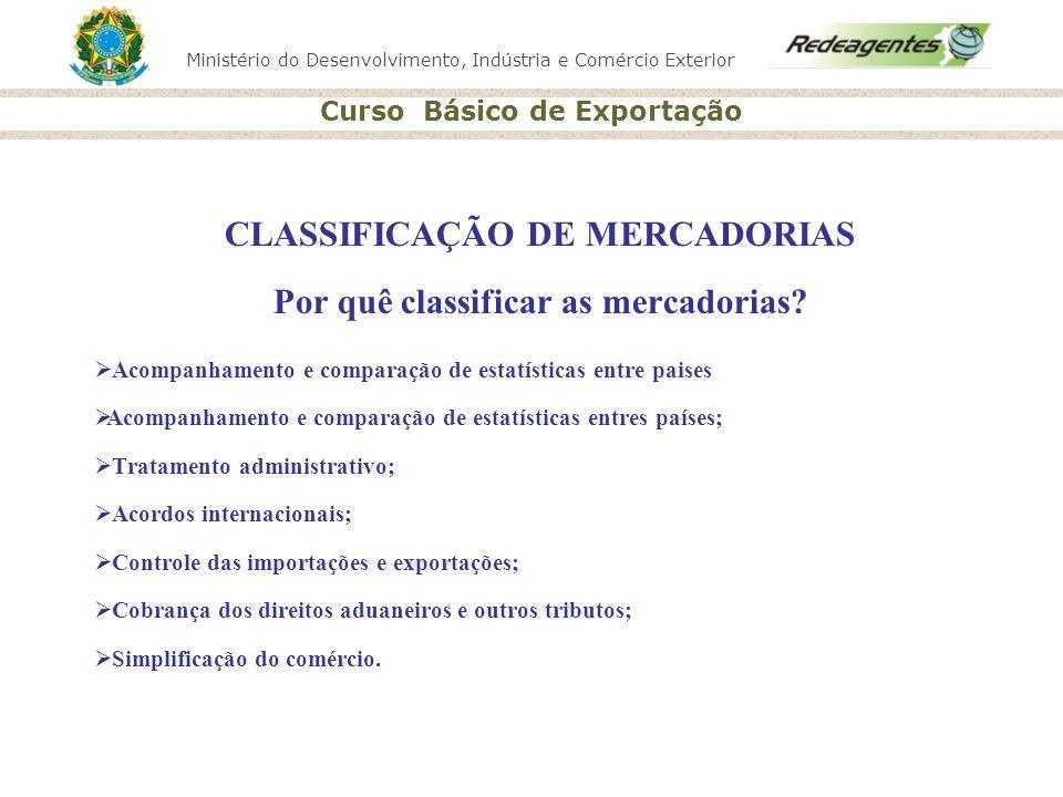 Ministério do Desenvolvimento, Indústria e Comércio Exterior Curso Básico de Exportação CLASSIFICAÇÃO DE MERCADORIAS Por quê classificar as mercadoria