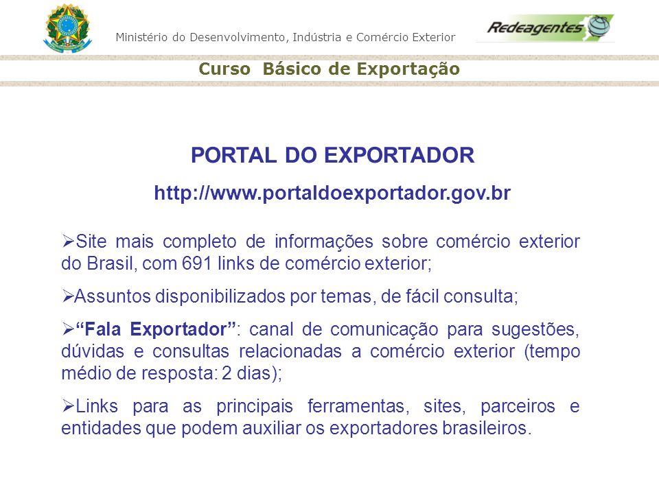 Ministério do Desenvolvimento, Indústria e Comércio Exterior Curso Básico de Exportação PORTAL DO EXPORTADOR http://www.portaldoexportador.gov.br Site