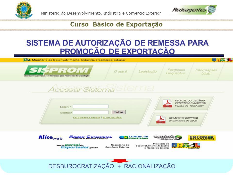 Ministério do Desenvolvimento, Indústria e Comércio Exterior Curso Básico de Exportação SISTEMA DE AUTORIZAÇÃO DE REMESSA PARA PROMOÇÃO DE EXPORTAÇÃO