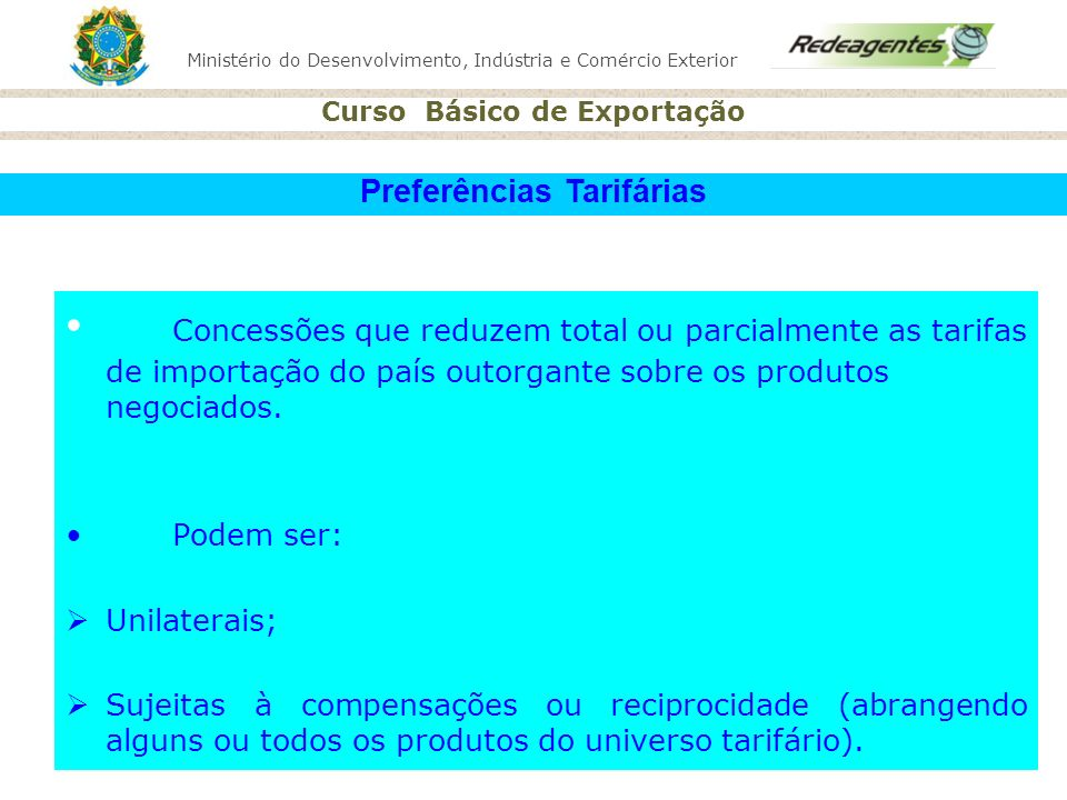 Ministério do Desenvolvimento, Indústria e Comércio Exterior Curso Básico de Exportação Concessões que reduzem total ou parcialmente as tarifas de imp