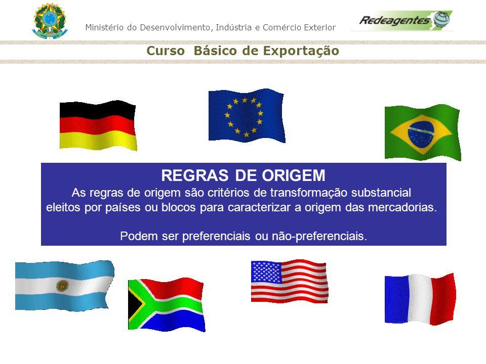 Ministério do Desenvolvimento, Indústria e Comércio Exterior Curso Básico de Exportação REGRAS DE ORIGEM As regras de origem são critérios de transfor