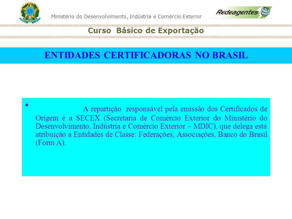 Ministério do Desenvolvimento, Indústria e Comércio Exterior Curso Básico de Exportação ENTIDADES CERTIFICADORAS NO BRASIL A repartição responsável pe