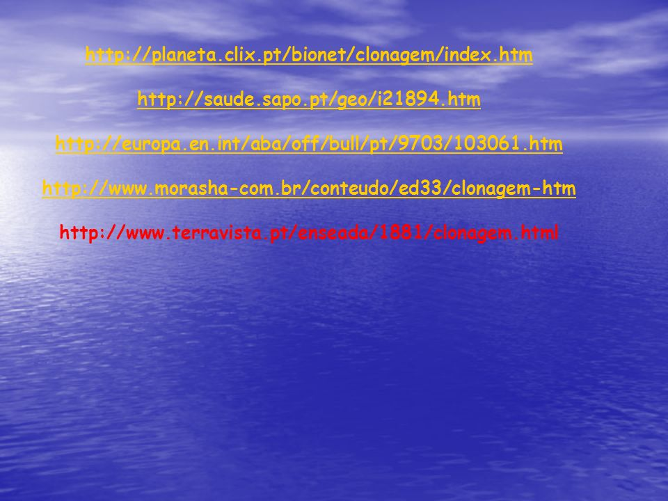 http://planeta.clix.pt/bionet/clonagem/index.htm http://saude.sapo.pt/geo/i21894.htm http://europa.en.int/aba/off/bull/pt/9703/103061.htm http://www.m
