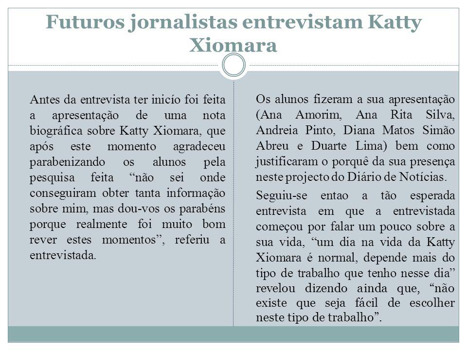 Futuros jornalistas entrevistam Katty Xiomara A estilista revelou que o tipo de trabalho que faz não é entediante mas sim um desafio que acaba por recriar o meu dia-a-dia sempre numa situação diferente.