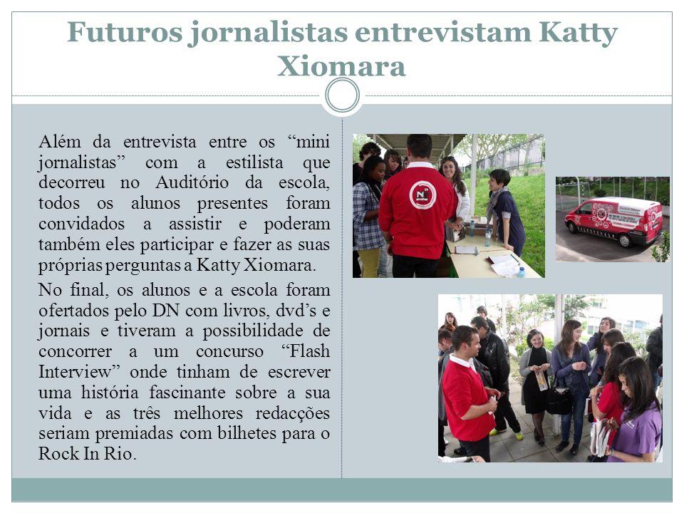 Futuros jornalistas entrevistam Katty Xiomara Além da entrevista entre os mini jornalistas com a estilista que decorreu no Auditório da escola, todos os alunos presentes foram convidados a assistir e poderam também eles participar e fazer as suas próprias perguntas a Katty Xiomara.