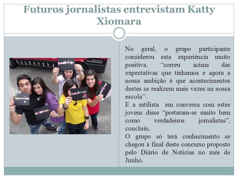 Futuros jornalistas entrevistam Katty Xiomara No geral, o grupo participante considerou esta experiência muito positiva, correu acima das expectativas