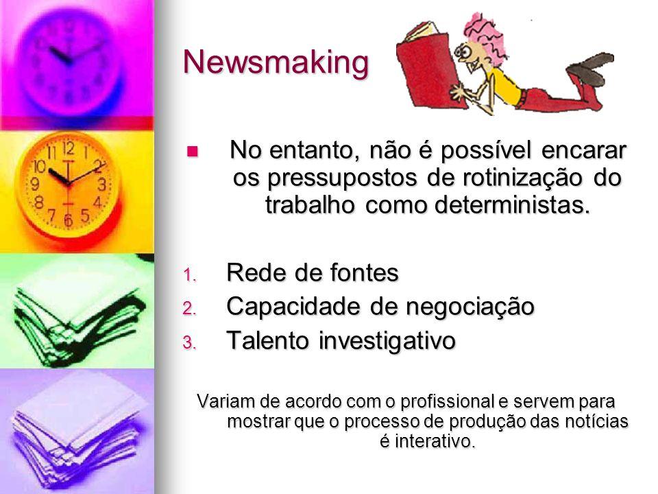 Newsmaking No entanto, não é possível encarar os pressupostos de rotinização do trabalho como deterministas. No entanto, não é possível encarar os pre