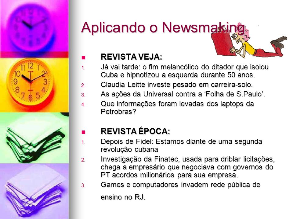 Aplicando o Newsmaking REVISTA VEJA: REVISTA VEJA: 1. Já vai tarde: o fim melancólico do ditador que isolou Cuba e hipnotizou a esquerda durante 50 an