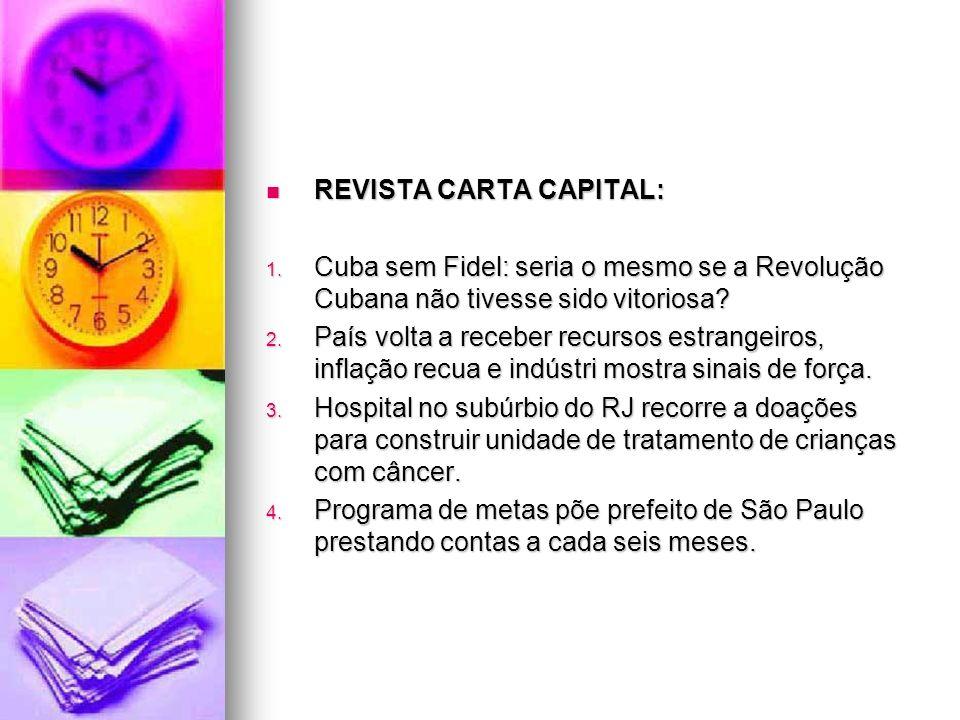 REVISTA CARTA CAPITAL: REVISTA CARTA CAPITAL: 1. Cuba sem Fidel: seria o mesmo se a Revolução Cubana não tivesse sido vitoriosa? 2. País volta a receb