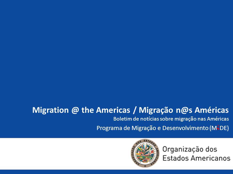 Migration @ the Americas / Migração n@s Américas Boletim de notícias sobre migração nas Américas Programa de Migração e Desenvolvimento (M i DE)