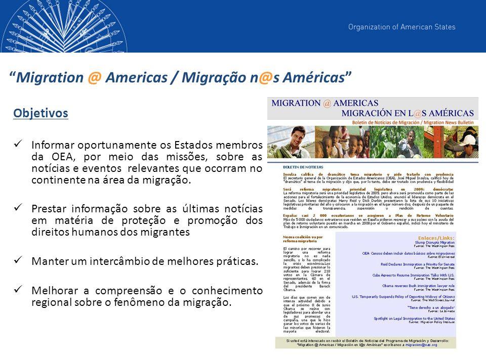 Migration @ Americas / Migração n@s Américas Objetivos Informar oportunamente os Estados membros da OEA, por meio das missões, sobre as notícias e eventos relevantes que ocorram no continente na área da migração.
